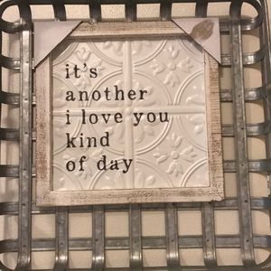 "Metal Frame ""it's another I love you kind of day"""